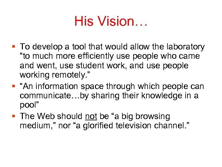 "His Vision… § To develop a tool that would allow the laboratory ""to much"
