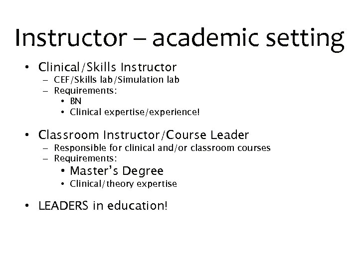 Instructor – academic setting • Clinical/Skills Instructor – CEF/Skills lab/Simulation lab – Requirements: •