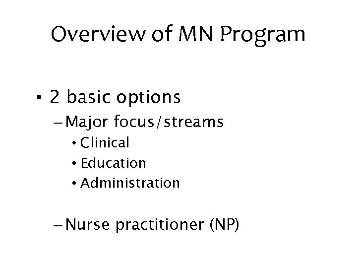 Overview of MN Program • 2 basic options – Major focus/streams • Clinical •