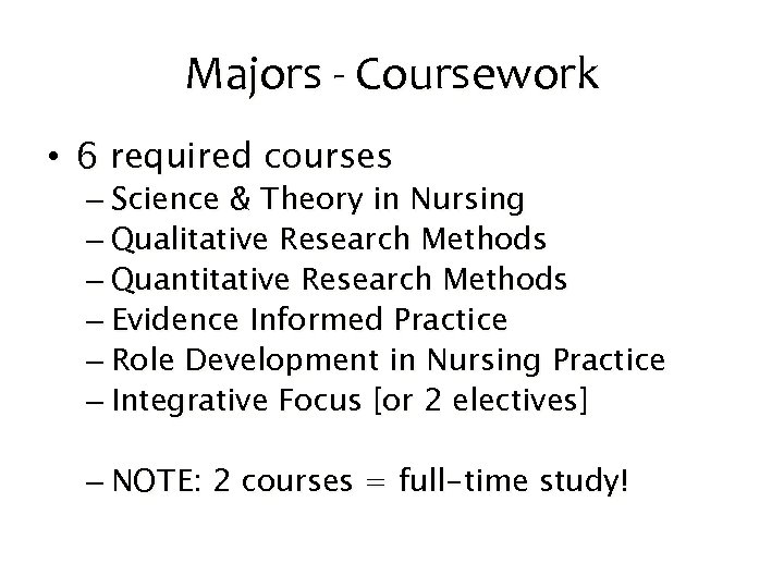 Majors - Coursework • 6 required courses – Science & Theory in Nursing –