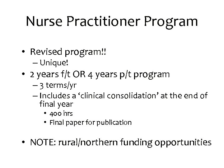 Nurse Practitioner Program • Revised program!! – Unique! • 2 years f/t OR 4