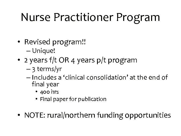 Nurse Practitioner Program • Revised program!! – Unique! • 2 years f/t OR 4