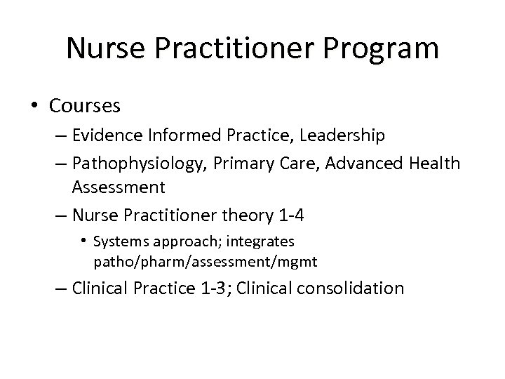 Nurse Practitioner Program • Courses – Evidence Informed Practice, Leadership – Pathophysiology, Primary Care,