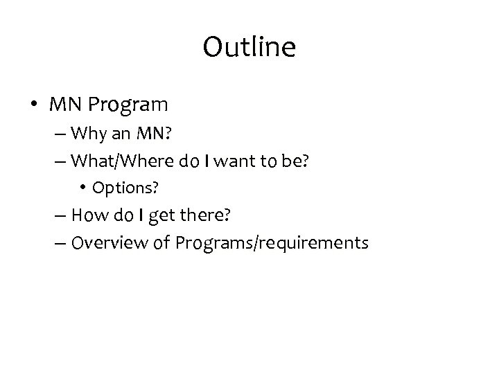 Outline • MN Program – Why an MN? – What/Where do I want to