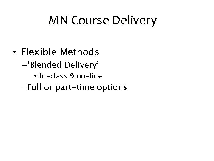 MN Course Delivery • Flexible Methods –'Blended Delivery' • In-class & on-line –Full or