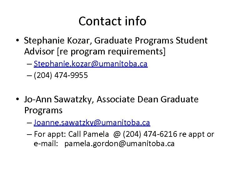 Contact info • Stephanie Kozar, Graduate Programs Student Advisor [re program requirements] – Stephanie.