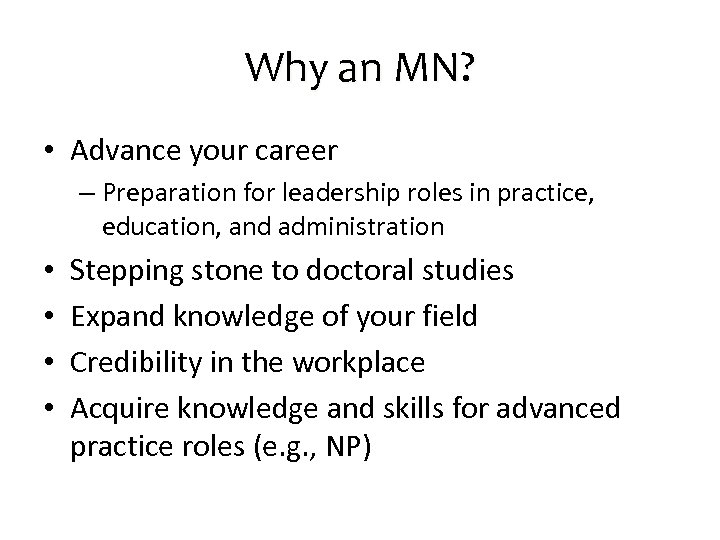Why an MN? • Advance your career – Preparation for leadership roles in practice,
