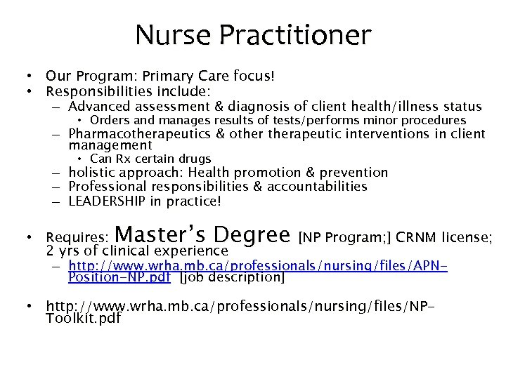 Nurse Practitioner • Our Program: Primary Care focus! • Responsibilities include: – Advanced assessment
