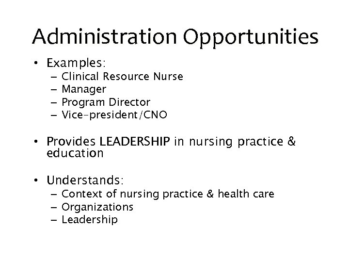 Administration Opportunities • Examples: – – Clinical Resource Nurse Manager Program Director Vice-president/CNO •