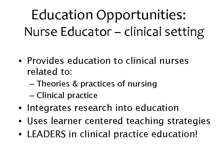Education Opportunities: Nurse Educator – clinical setting • Provides education to clinical nurses related