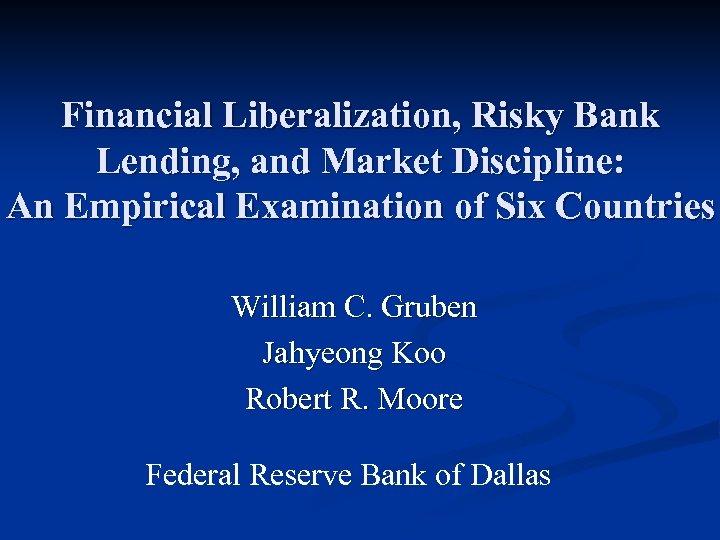 Financial Liberalization, Risky Bank Lending, and Market Discipline: An Empirical Examination of Six Countries