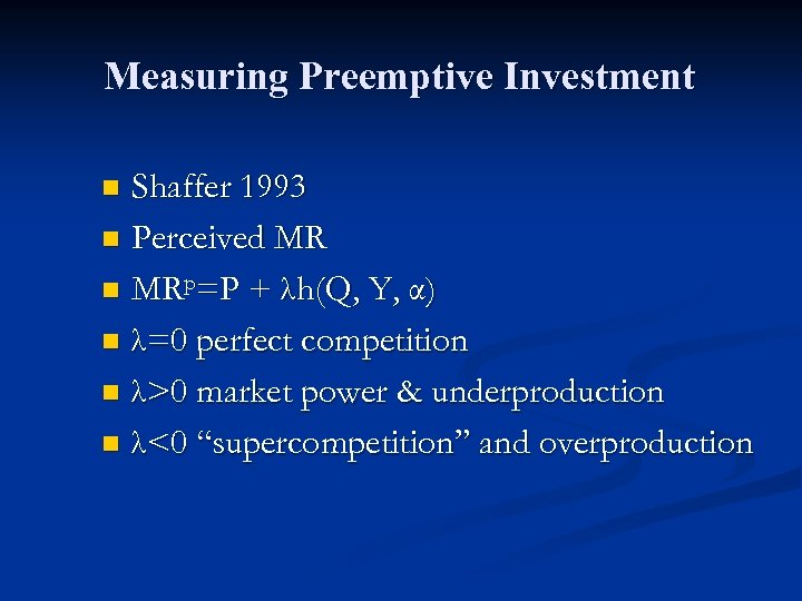 Measuring Preemptive Investment Shaffer 1993 n Perceived MR n MRp=P + λh(Q, Y, α)