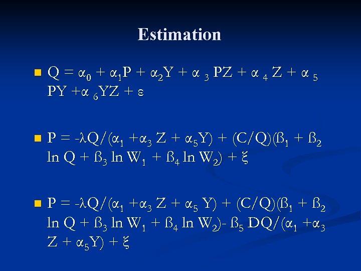 Estimation n Q = α 0 + α 1 P + α 2 Y
