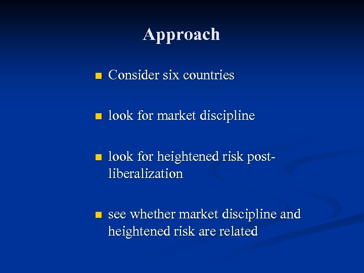 Approach n Consider six countries n look for market discipline n look for heightened