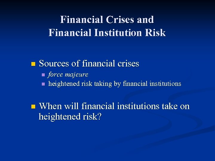 Financial Crises and Financial Institution Risk n Sources of financial crises n n n