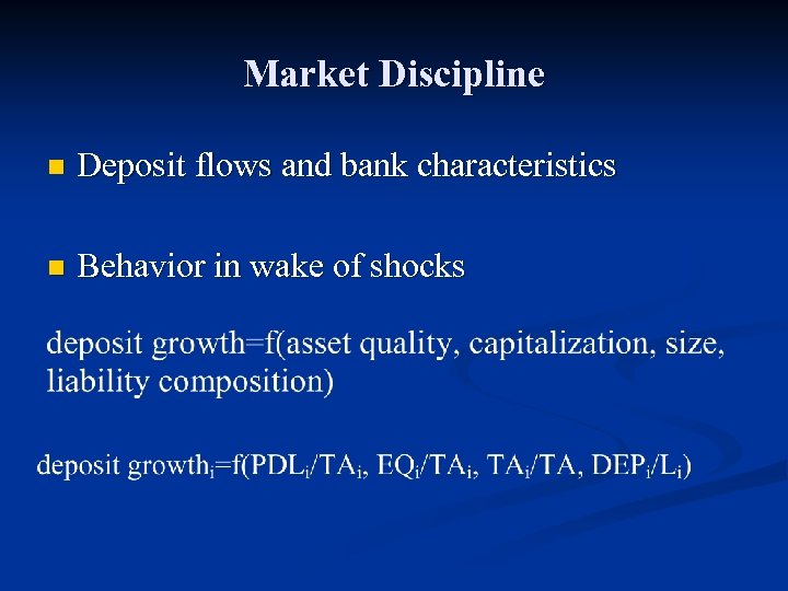 Market Discipline n Deposit flows and bank characteristics n Behavior in wake of shocks
