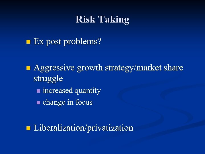 Risk Taking n Ex post problems? n Aggressive growth strategy/market share struggle increased quantity