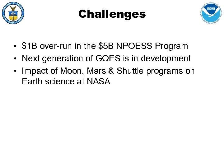 Challenges • $1 B over-run in the $5 B NPOESS Program • Next generation