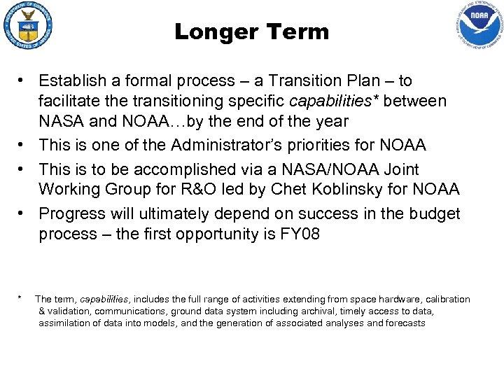 Longer Term • Establish a formal process – a Transition Plan – to facilitate