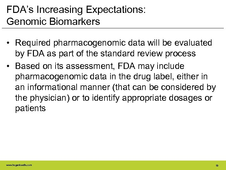 FDA's Increasing Expectations: Genomic Biomarkers • Required pharmacogenomic data will be evaluated by FDA