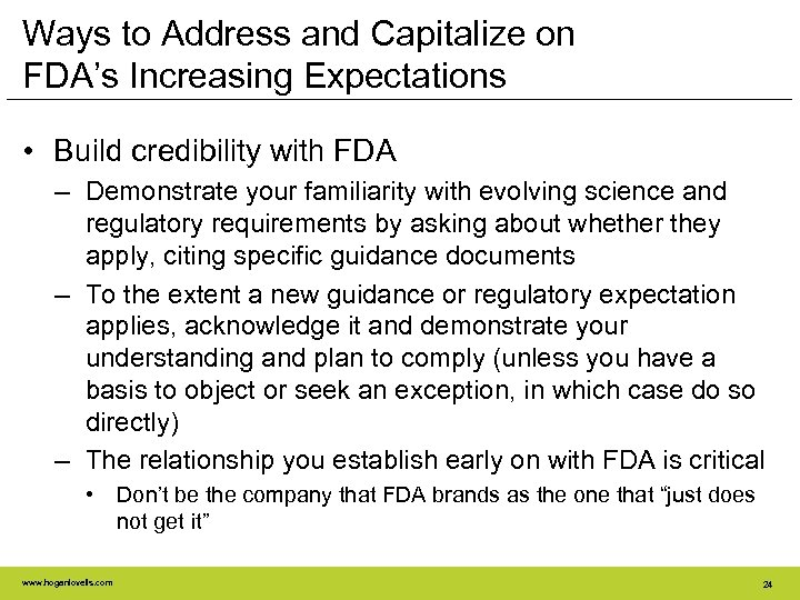 Ways to Address and Capitalize on FDA's Increasing Expectations • Build credibility with FDA