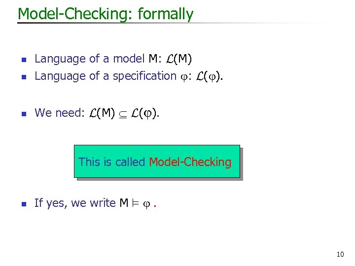 Model-Checking: formally n Language of a model M: L(M) Language of a specification :