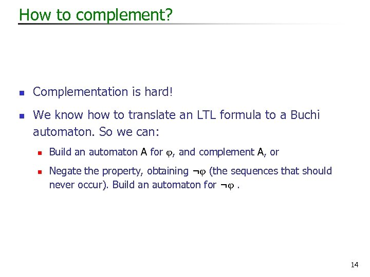 How to complement? n n Complementation is hard! We know how to translate an