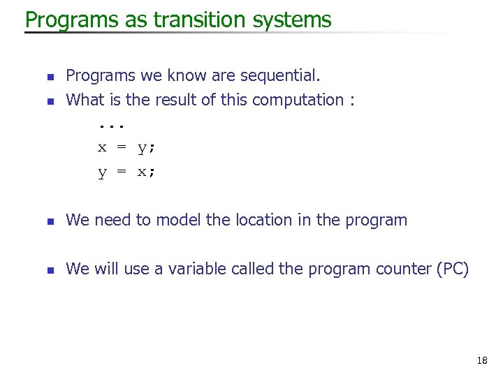 Programs as transition systems n n Programs we know are sequential. What is the