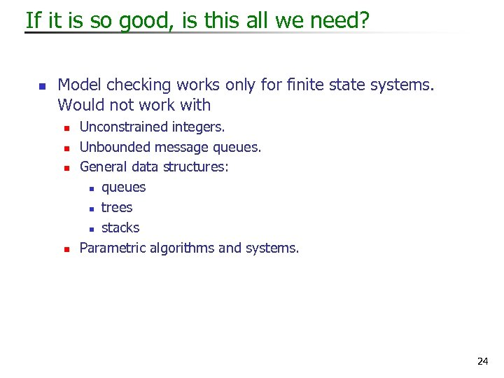 If it is so good, is this all we need? n Model checking works