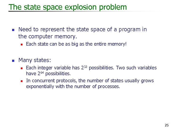 The state space explosion problem n Need to represent the state space of a