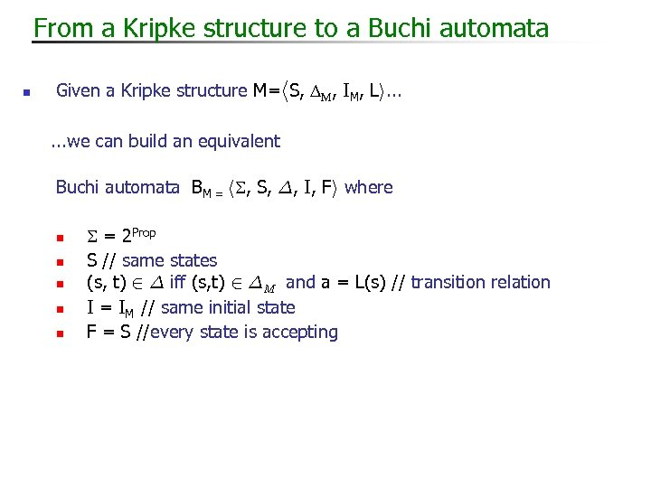 From a Kripke structure to a Buchi automata n Given a Kripke structure M=h.