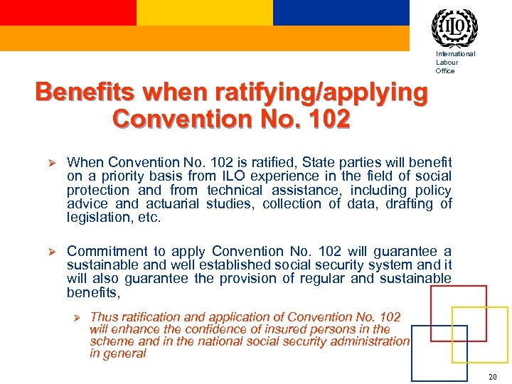 International Labour Office Benefits when ratifying/applying Convention No. 102 Ø When Convention No. 102