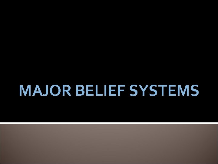 MAJOR BELIEF SYSTEMS