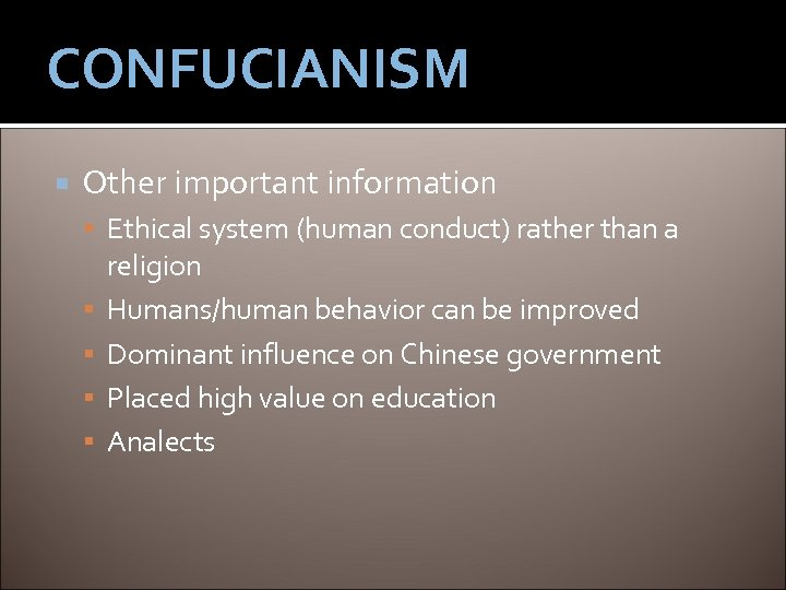 CONFUCIANISM Other important information Ethical system (human conduct) rather than a religion Humans/human behavior