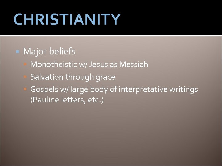 CHRISTIANITY Major beliefs Monotheistic w/ Jesus as Messiah Salvation through grace Gospels w/ large