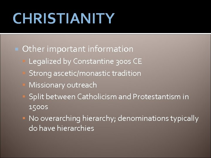 CHRISTIANITY Other important information Legalized by Constantine 300 s CE Strong ascetic/monastic tradition Missionary