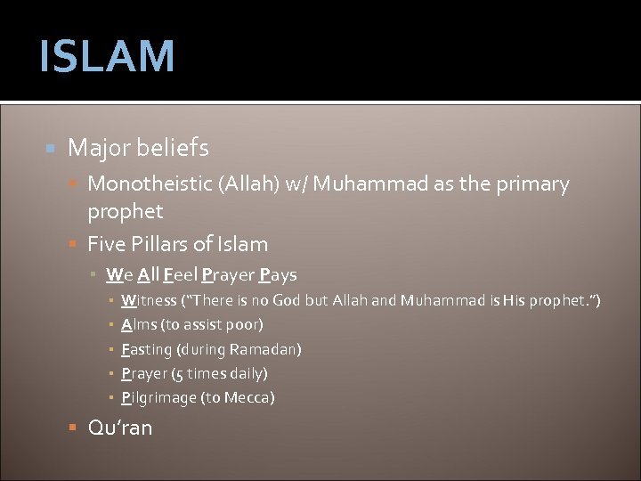 ISLAM Major beliefs Monotheistic (Allah) w/ Muhammad as the primary prophet Five Pillars of