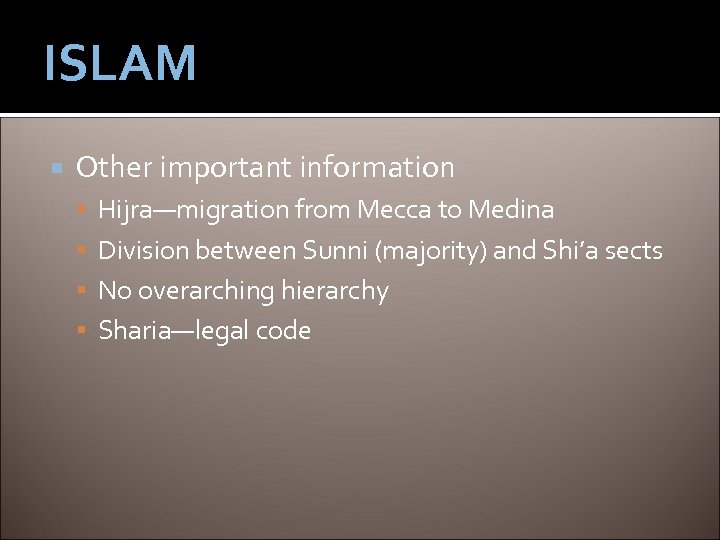ISLAM Other important information Hijra—migration from Mecca to Medina Division between Sunni (majority) and