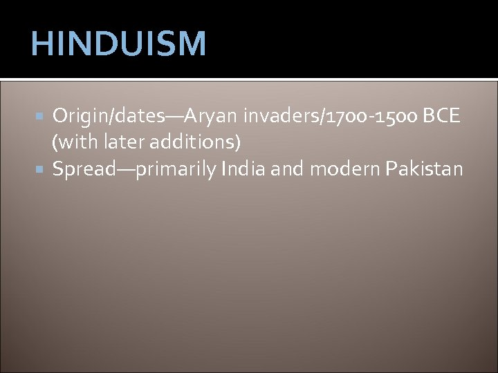 HINDUISM Origin/dates—Aryan invaders/1700 -1500 BCE (with later additions) Spread—primarily India and modern Pakistan