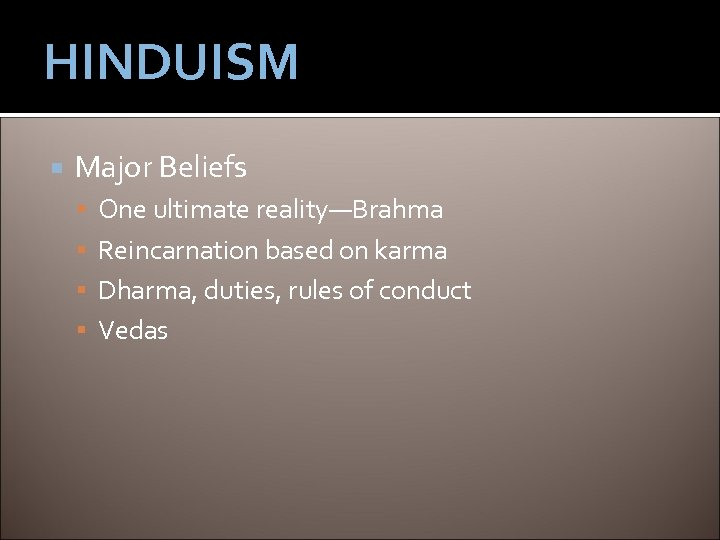 HINDUISM Major Beliefs One ultimate reality—Brahma Reincarnation based on karma Dharma, duties, rules of
