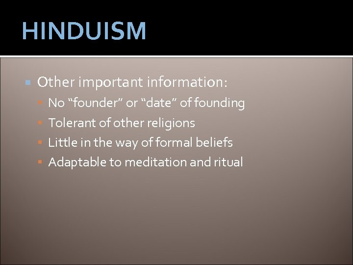 "HINDUISM Other important information: No ""founder"" or ""date"" of founding Tolerant of other religions"