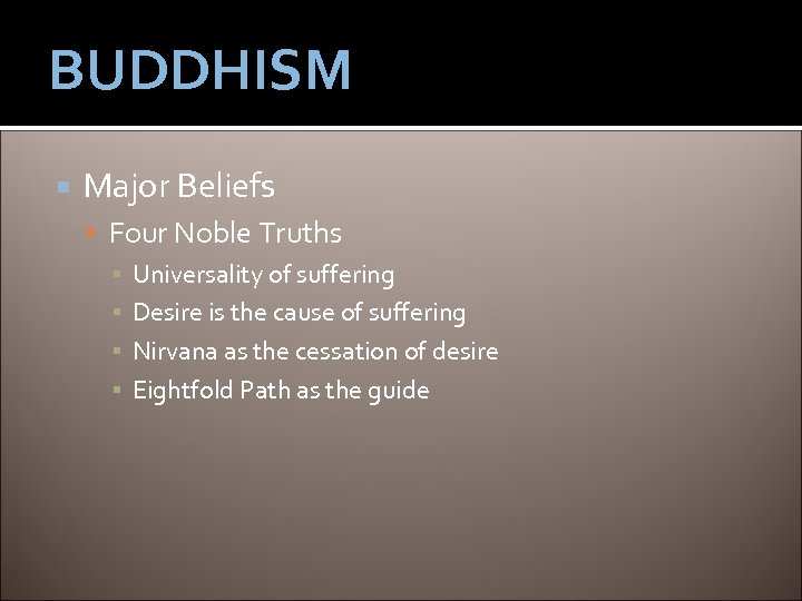 BUDDHISM Major Beliefs Four Noble Truths ▪ Universality of suffering ▪ Desire is the