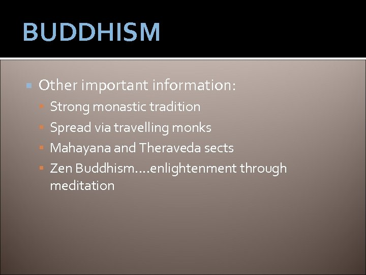 BUDDHISM Other important information: Strong monastic tradition Spread via travelling monks Mahayana and Theraveda