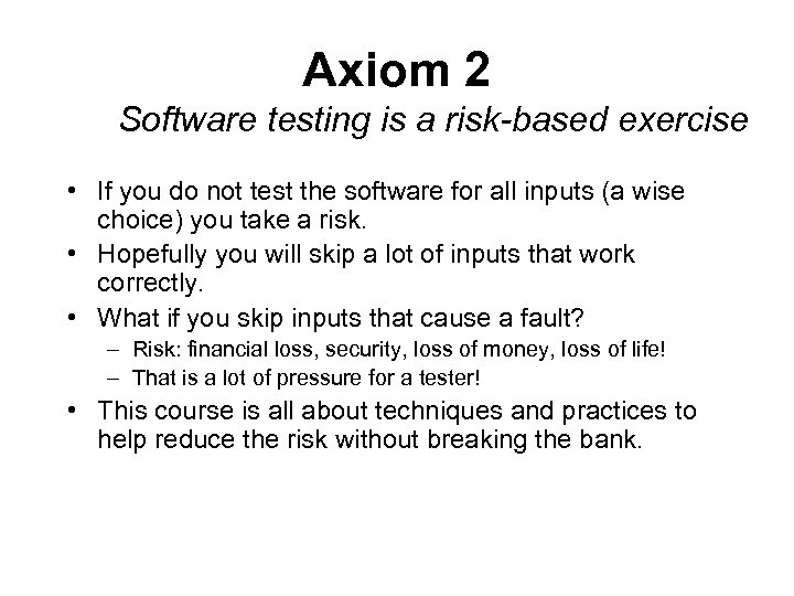 Axiom 2 Software testing is a risk-based exercise • If you do not test