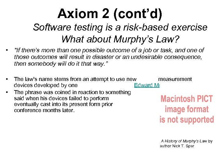 Axiom 2 (cont'd) Software testing is a risk-based exercise What about Murphy's Law? •