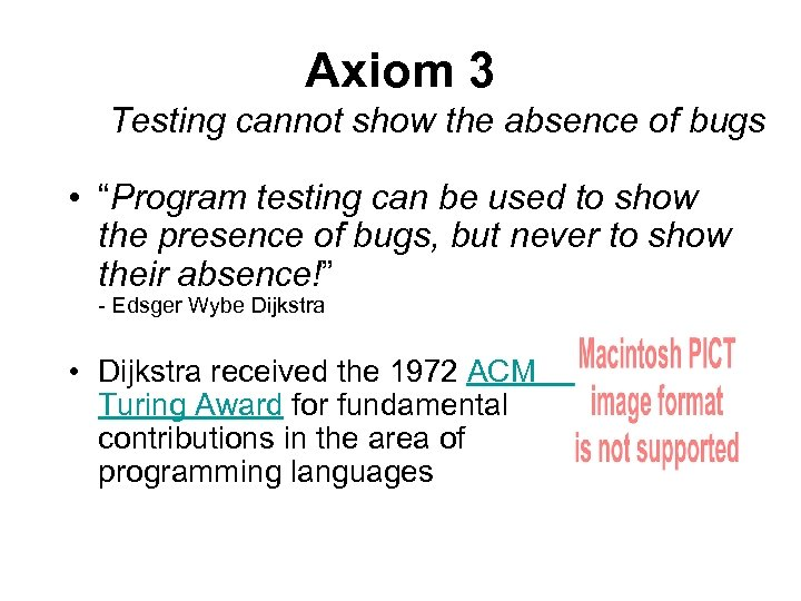 """Axiom 3 Testing cannot show the absence of bugs • """"Program testing can be"""
