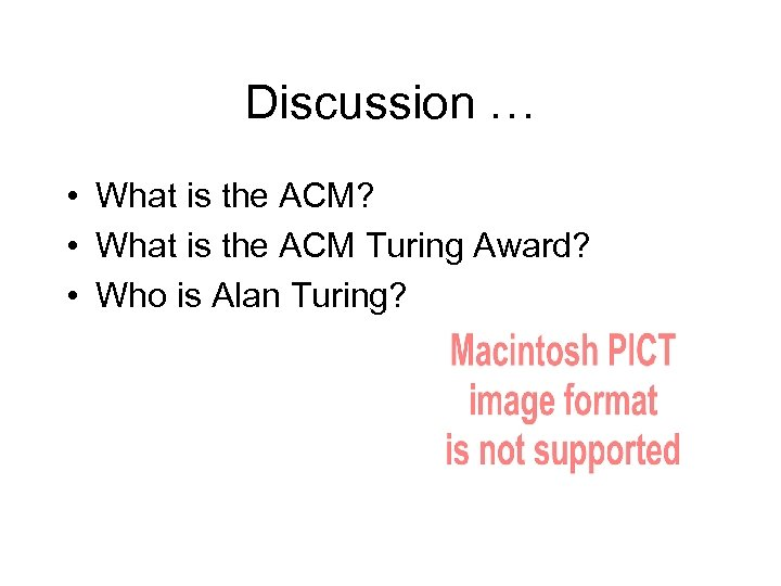 Discussion … • What is the ACM? • What is the ACM Turing Award?