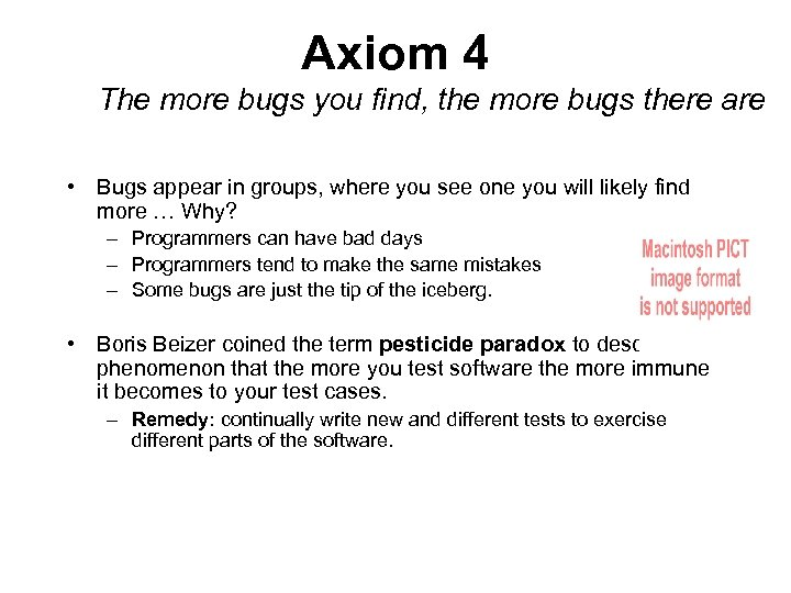 Axiom 4 The more bugs you find, the more bugs there are • Bugs