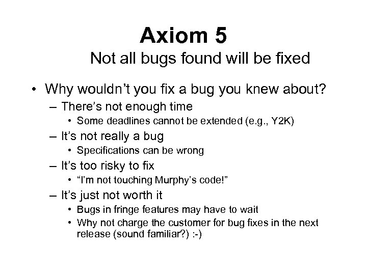 Axiom 5 Not all bugs found will be fixed • Why wouldn't you fix