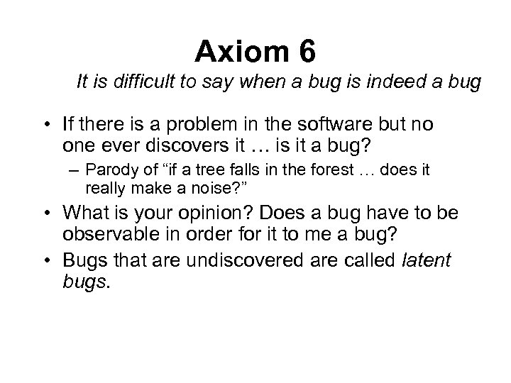 Axiom 6 It is difficult to say when a bug is indeed a bug